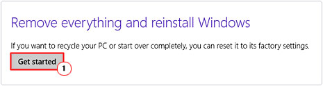 Remove everything and reinstall Windows -> Get Started